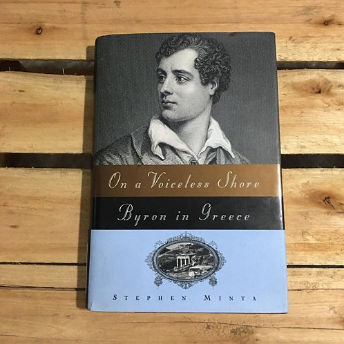 On a Voiceless Shore: Byron in Greece  - Stephen Minta