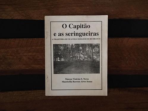 O Capitão e as Seringueiras - Marcos Vinicius S. Neves e Mauricélia Barrozo Alve