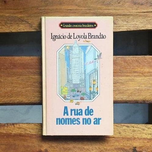 A Rua de Nomes no Ar - Ignácio de Loyola Brandão