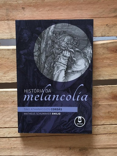 História da Melancolia - Táki Athanássios Cordás; Matheus Schumaker Emilio