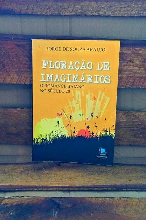 Floração de Imaginários: o Romance Baiano no Século 20 - Jorge de Souza Araujo