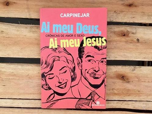 Ai Meu Deus, Ai Meu Jesus: crônicas de amor e sexo - Carpinejar