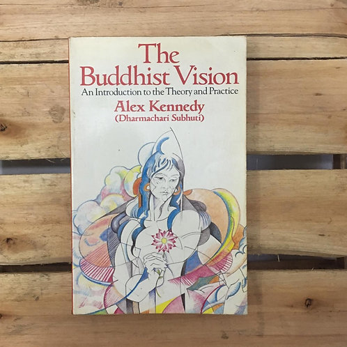 The buddhist vision  An introduction to the theory and practice - Alex Kennedy