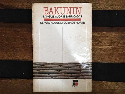 Bakunin Sangue, Suor e Barricadas - Sergio Augusto Queiroz Norte