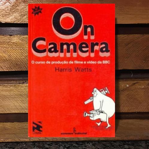 On Camera: o curso de produção de filme e video da bbc - Harris watts