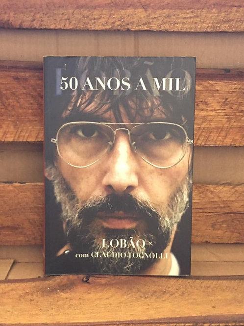 50 anos a mil - Lobão e Cláudio Tognolli