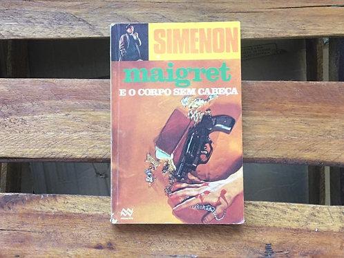 Maigret e o corpo sem cabeça - Georges Simenon