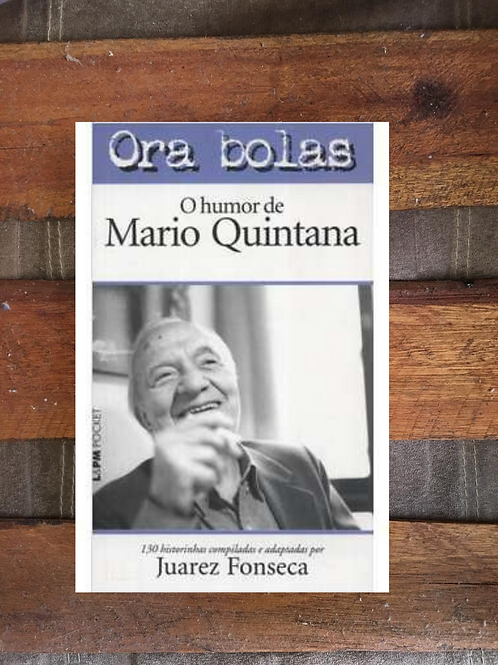 ORA BOLAS - O HUMOR DE MARIO QUINTANA - JUAREZ FONSECA (adap.)