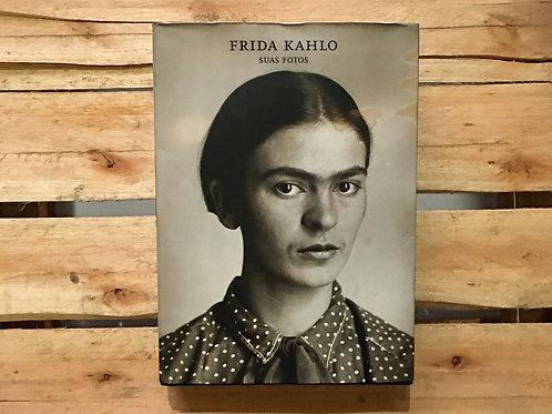 Frida Kahlo: suas fotos - Pablo Ortiz Monasterio (org)