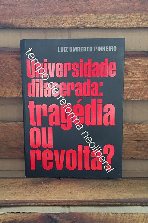 Universidade dilacerada: tragédia ou revolta? - Luiz Umberto Pinheiro