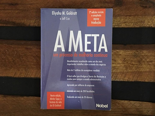 A Meta: Um Processo de Melhoria Contínua - Eliyahu M. Goldratt e Jeff Cox