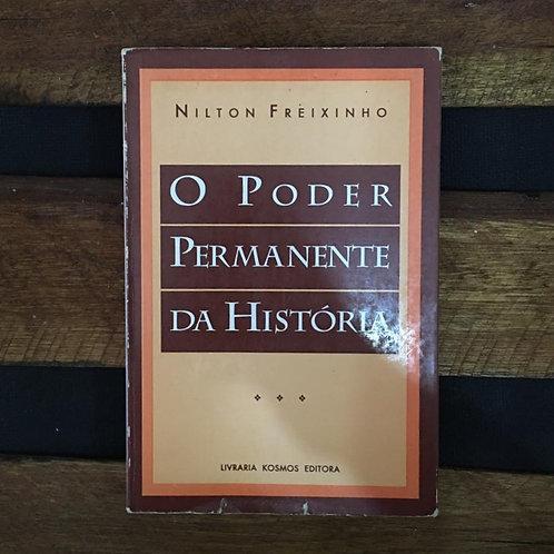 O Poder Permanente da Historia - Nilton Freixinho