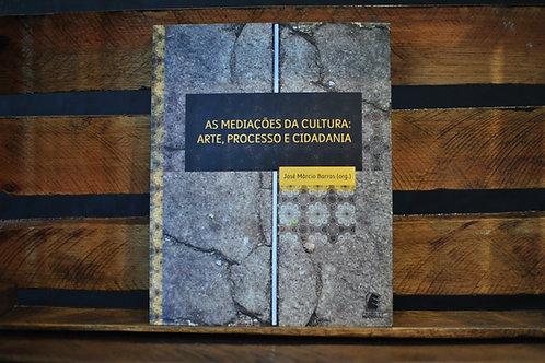 As Mediações da Cultura: Arte, Processo e Cidadania - José Márcio Barros - Org.