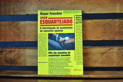 Amor Esquartejado - ROGER FRANCHINI