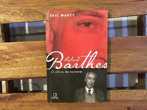 Roland Barthes: o Ofício de Escrever - Éric Marty