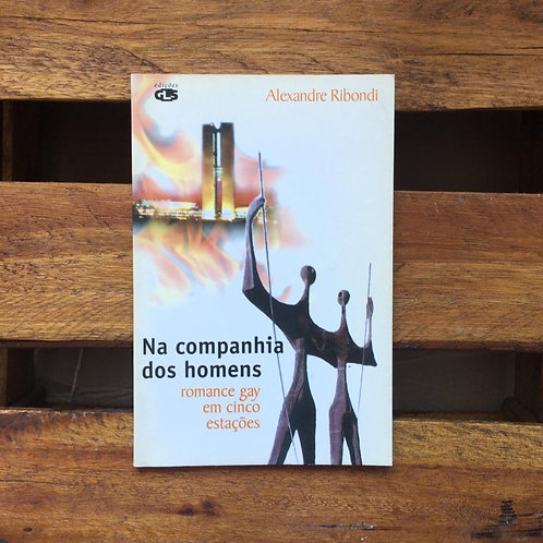 NA COMPANHIA DOS HOMENS - ALEXANDRE RIBONDI