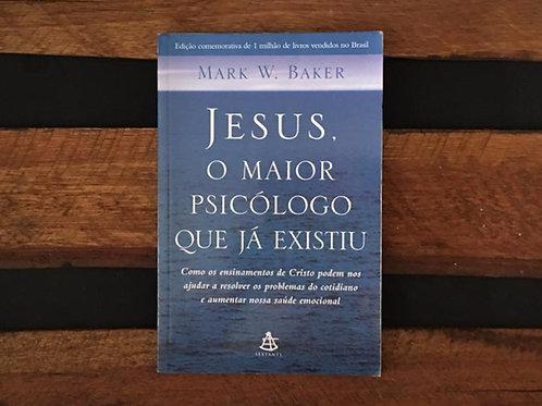 Jesus, O Maior Psicólogo Que Já Existiu - Mark W Baker