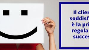 Il cliente soddisfatto è la prima regola del successo