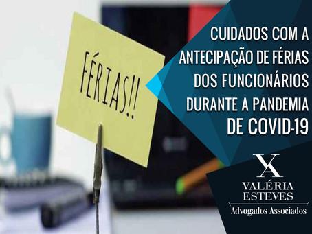 CUIDADOS COM A ANTECIPAÇÃO DE FÉRIAS DOS FUNCIONÁRIOS DURANTE A PANDEMIA DE COVID-19