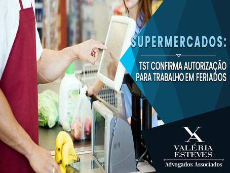 SUPERMERCADOS: TST CONFIRMA AUTORIZAÇÃO PARA TRABALHO EM FERIADOS