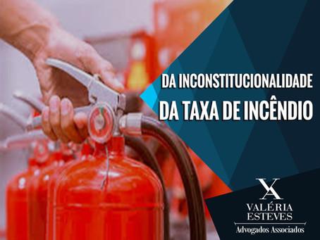 DA INCONSTITUCIONALIDADE DA TAXA DE INCÊNDIO