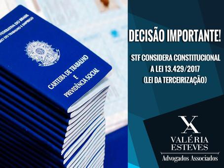 STF CONSIDERA CONSTITUCIONAL A LEI DA TERCEIRIZAÇÃO (LEI 13.429/17)