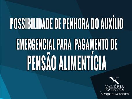 POSSIBILIDADE DE PENHORA DO AUXÍLIO EMERGENCIAL PARA PAGAMENTO DE PENSÃO ALIMENTÍCIA.