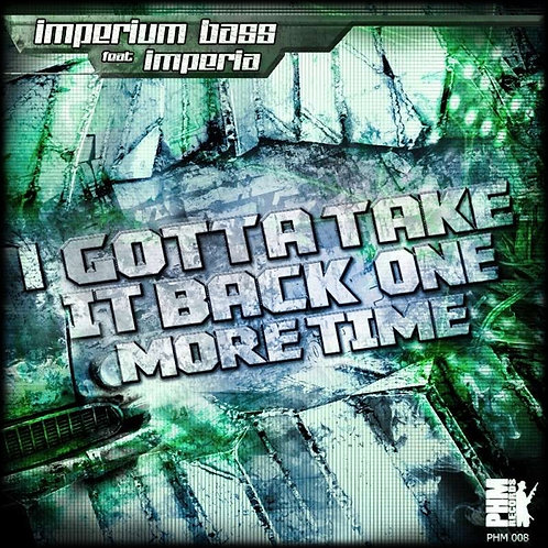 [PHM008] Imperia feat Imperium Bass - I gotta take it back one more time