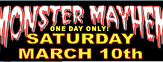 Monster Mayhem Saturday March 10, 2018 from 12 p.m. - 12 a.m.