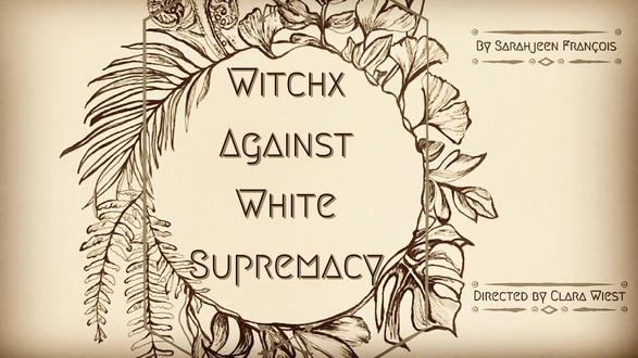 Witchx Against White Supremacy (W.A.W.S.)