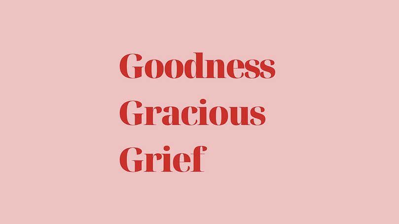 Goodness Gracious Grief (5).png