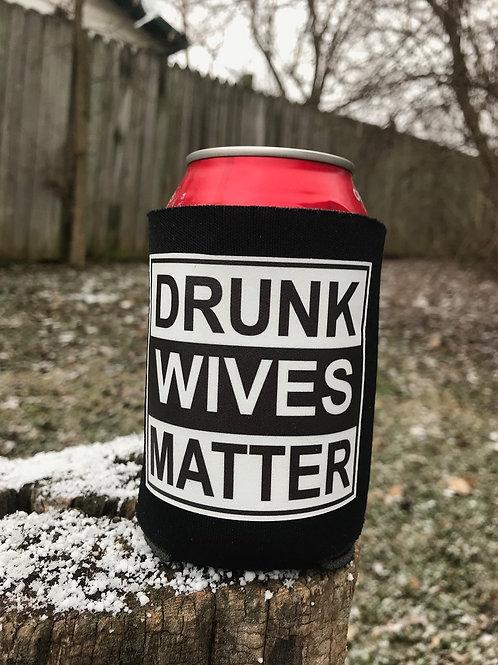 Drunk Wives or Girls Matter Can Holder Huggie Coolie