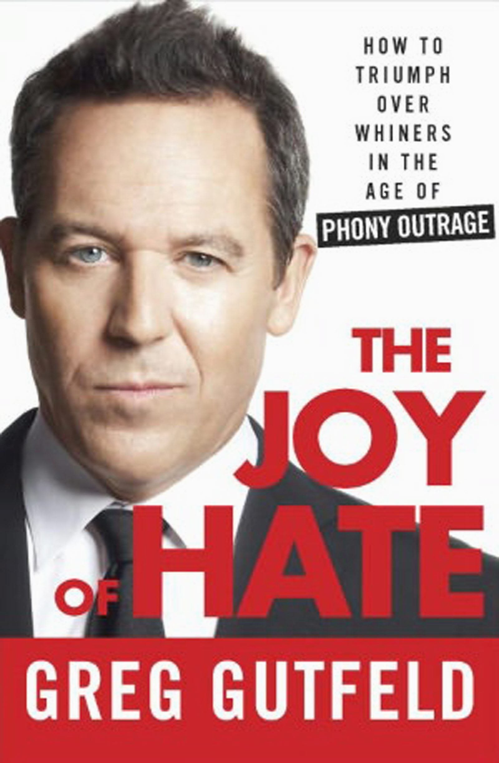 The Joy of Hate- How to Triumph Over Whiners in the Age of Phony Outrage, by Greg Gutfeld