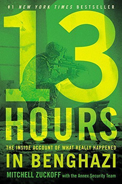13 Hours The Inside Account of What Really Happened in Benghazi, by Mitchell Zuckoff