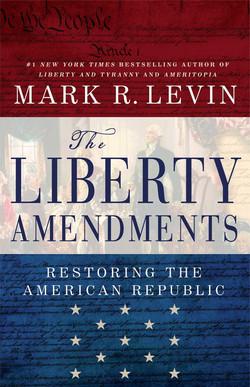 The Liberty Amendments, by Mark Levin