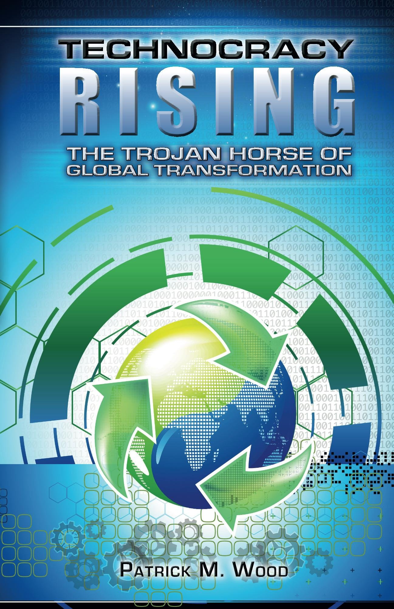 Technocracy Rising- The Trojan Horse of Global Transformation, by Patrick M. Wood