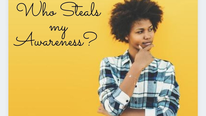 Who Steals my Awareness?