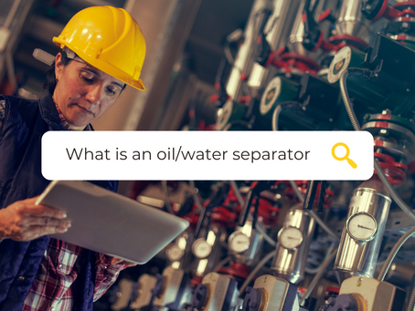 Oil/Water Separators: What are they, Why are they important and How do they work?