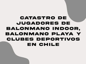 CATASTRO DE JUGADORES DE BALONMANO INDOOR, BALONMANO PLAYA Y CLUBES DEPORTIVOS EN CHILE