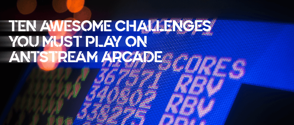Ten Awesome Challenges You Must Play on Antstream Arcade