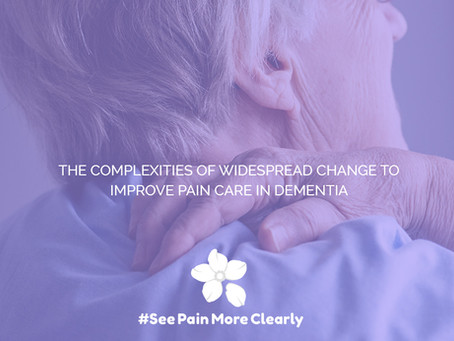 The Complexities of Widespread Change to Improve Pain Care in Dementia