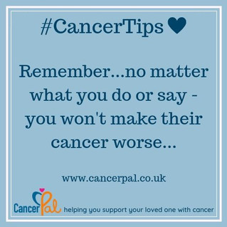 You Won't Make Their Cancer Worse #CancerTips