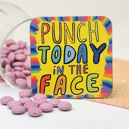 Punch Today in the Face - Coaster