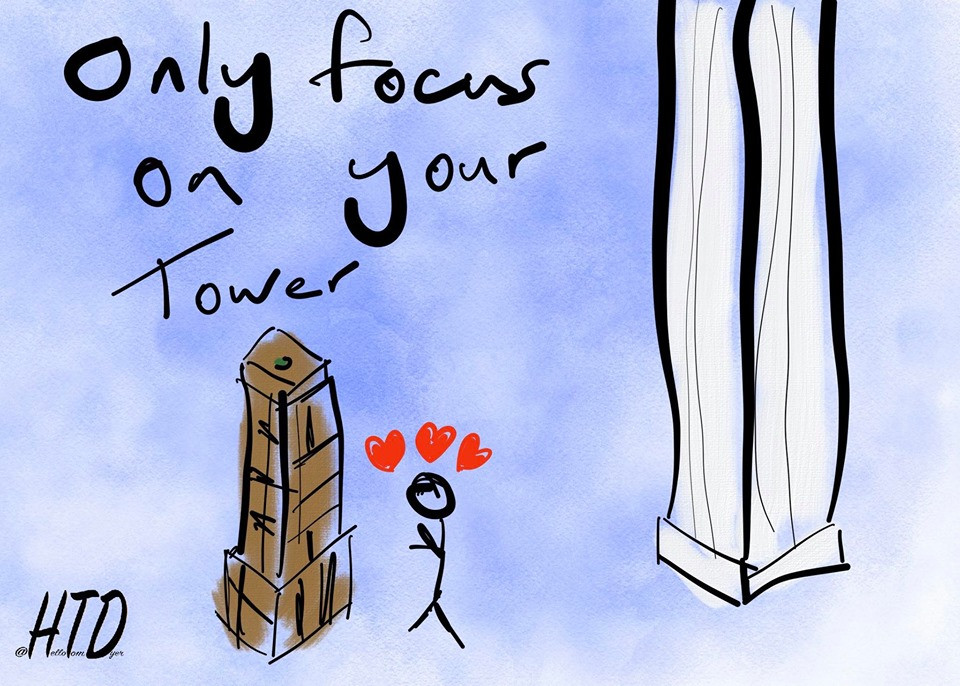 Image drawn by Tom Dyer showing my small tower and someone else's larger tower with the caption 'Only Focus On Your Tower'