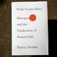 Flash Count Diary: Menopause and the Vindication of Natural Life - Darcey Steinke