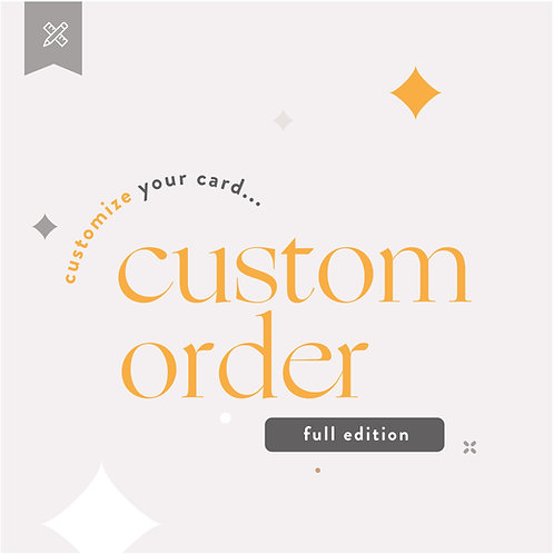 Custom Order  - Full Edition