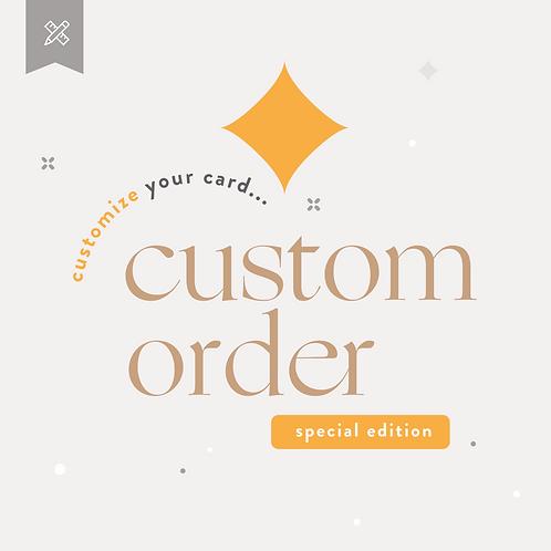 Custom Order  - Special Edition