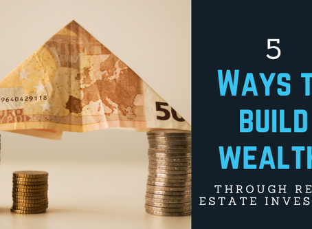 5 Ways to Build Wealth through Real Estate Investing