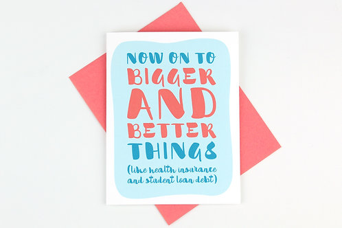 BIGGER AND BETTER THINGS | CARD