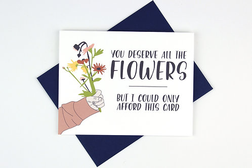 YOU DESERVE ALL THE FLOWERS | CARD